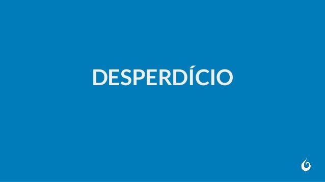 DESPERDÍCIO