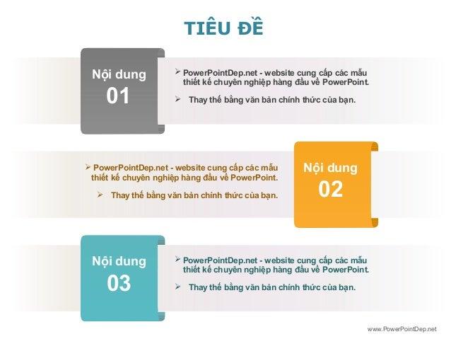 TIÊU ĐỀ Nội dung  01   PowerPointDep.net - website cung cấp các mẫu thiết kế chuyên nghiệp hàng đầu về PowerPoint.  Thay...