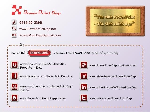 0919 50 3399 www.PowerPointDep.net PowerPointDep@gmail.com  Bạn có thể  các mẫu Free PowerPoint tại hệ thống dưới đây:  ww...