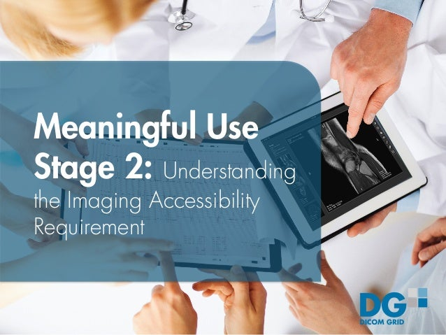 Meaningful Use Stage 2: Understanding the Imaging Accessibility Requirement