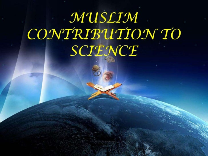 MUSLIM CONTRIBUTION TO SCIENCE<br />