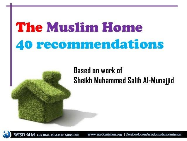 The Muslim Home 40 recommendations Based on work of Sheikh Muhammed Salih Al-Munajjid WISD M www.wisdomislam.org | faceboo...