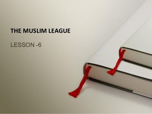 THE MUSLIM LEAGUE LESSON -6