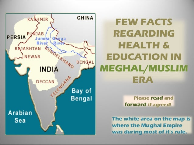 The white area on the map is where the Mughal Empire was during most of it's rule. FEW FACTS REGARDING HEALTH & EDUCATION ...