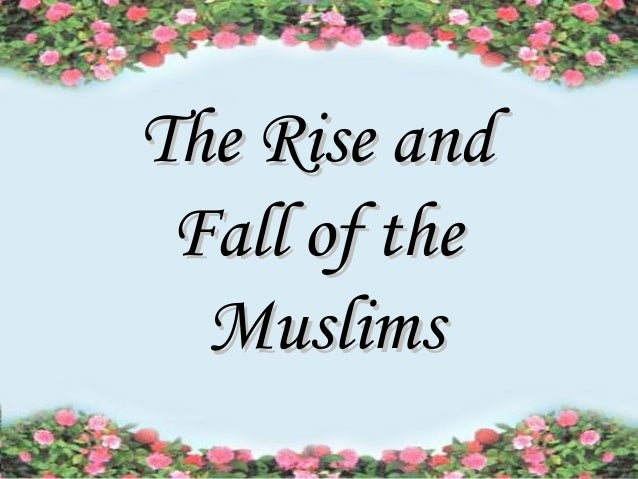 The Rise and Fall of the Muslims