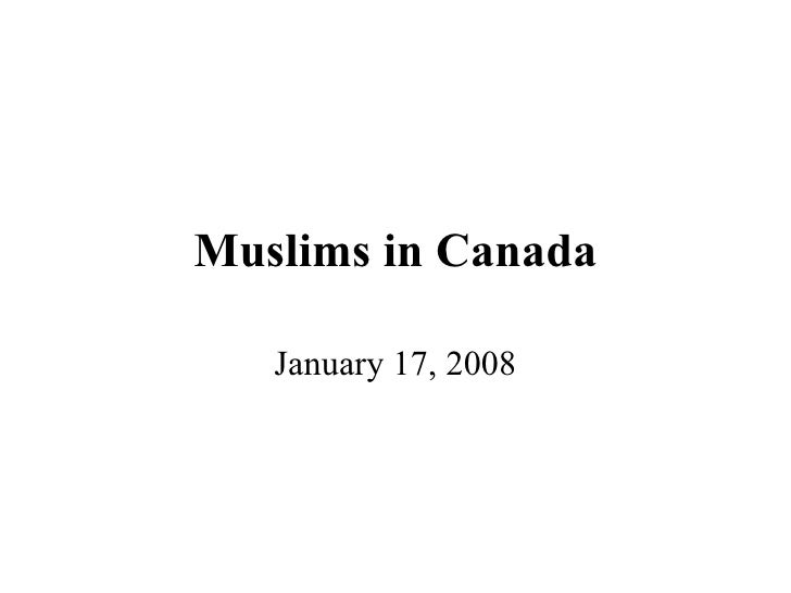 Muslims in Canada January 17, 2008