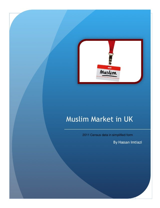 TYPE	   THE	    DOCUME NT	   TITLE  1  Muslim Market in UK 2011 Census data in simplified form  By Hassan Imtiazi