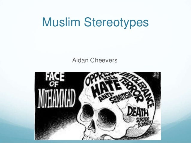 Islamophobia: The Stereotyping and Prejudice Towards Muslims Since 9/11