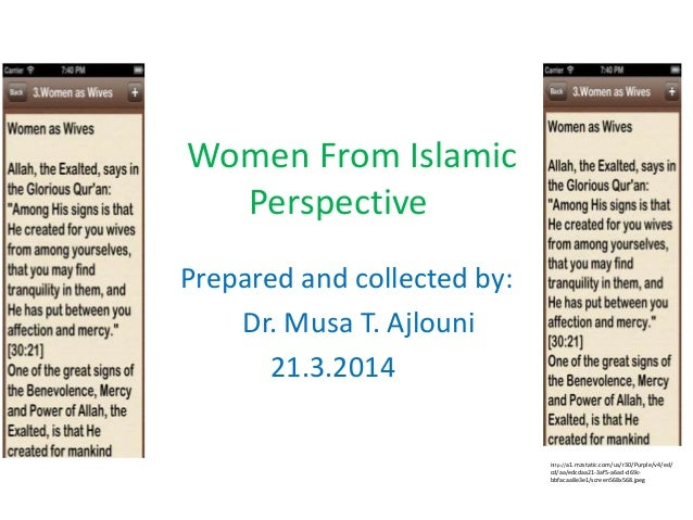 Women From Islamic Perspective Prepared and collected by: Dr. Musa T. Ajlouni 21.3.2014 http://a1.mzstatic.com/us/r30/Purp...