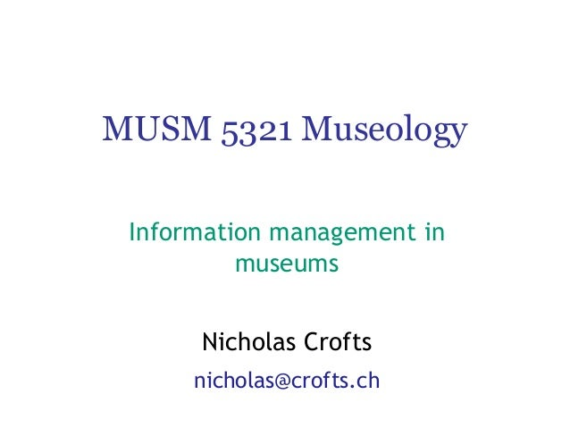 MUSM 5321 Museology Information management in museums Nicholas Crofts nicholas@crofts.ch