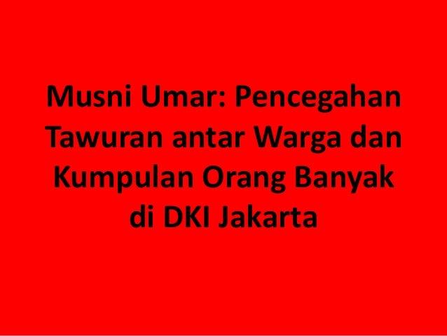 Musni Umar: PencegahanTawuran antar Warga danKumpulan Orang Banyakdi DKI Jakarta