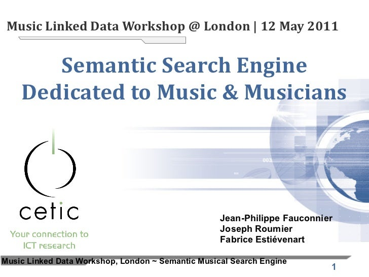 Music Linked Data Workshop @ London| 12 May 2011       Semantic Search Engine    Dedicated to Music & Musicians          ...