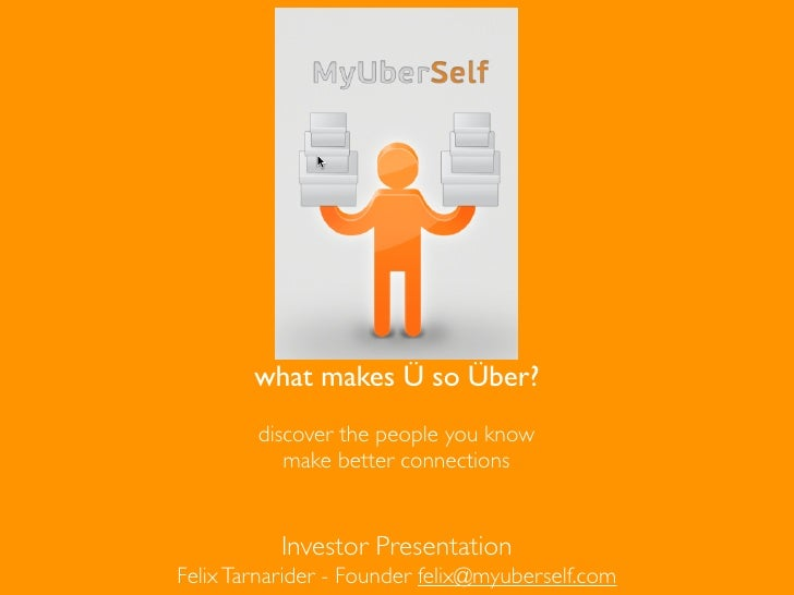 what makes Ü so Über?        discover the people you know           make better connections           Investor Presentatio...