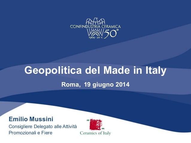 Geopolitica del Made in Italy Roma, 19 giugno 2014 Emilio Mussini Consigliere Delegato alle Attività Promozionali e Fiere