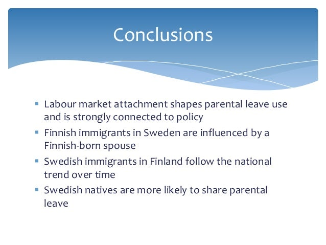  Labour market attachment shapes parental leave use and is strongly connected to policy  Finnish immigrants in Sweden ar...