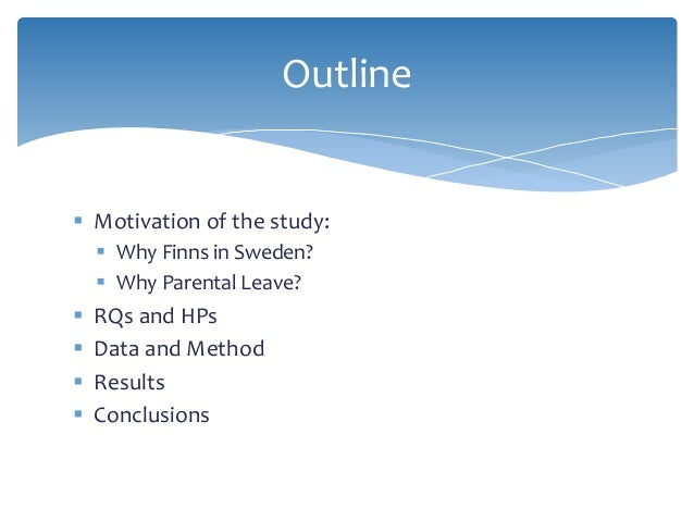  Motivation of the study:  Why Finns in Sweden?  Why Parental Leave?  RQs and HPs  Data and Method  Results  Conclu...