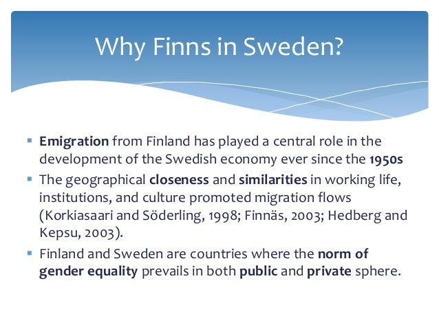 Why Finns in Sweden?  Emigration from Finland has played a central role in the development of the Swedish economy ever si...
