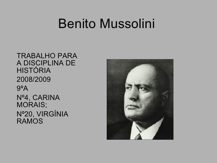 Benito Mussolini  TRABALHO PARA A DISCIPLINA DE HISTÓRIA 2008/2009 9ºA Nº4, CARINA MORAIS; Nº20, VIRGÍNIA RAMOS