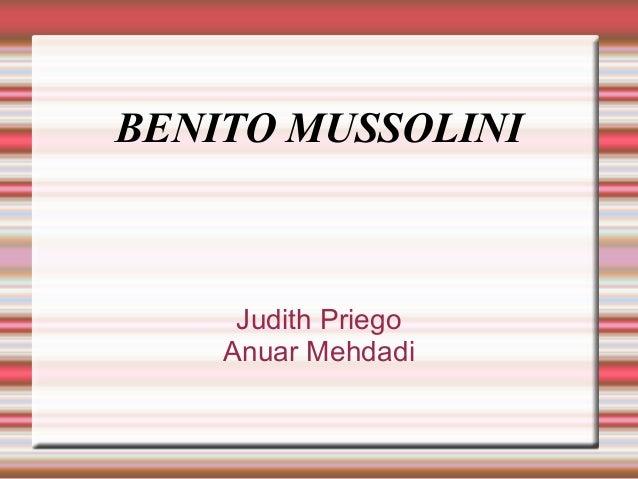 BENITO MUSSOLINI  Judith Priego Anuar Mehdadi