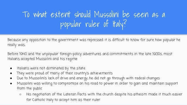 to what extent was mussolinis foreign During the very years when fascism was at its worst in foreign aggression and  internal oppression many italians hailed mussolini as a great man and firmly.