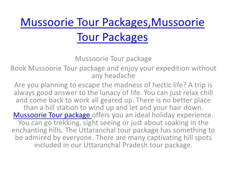 Mussoorie Tour Packages,Mussoorie Tour Packages<br />Mussoorie Tour package<br />Book Mussoorie Tour package and enjoy you...