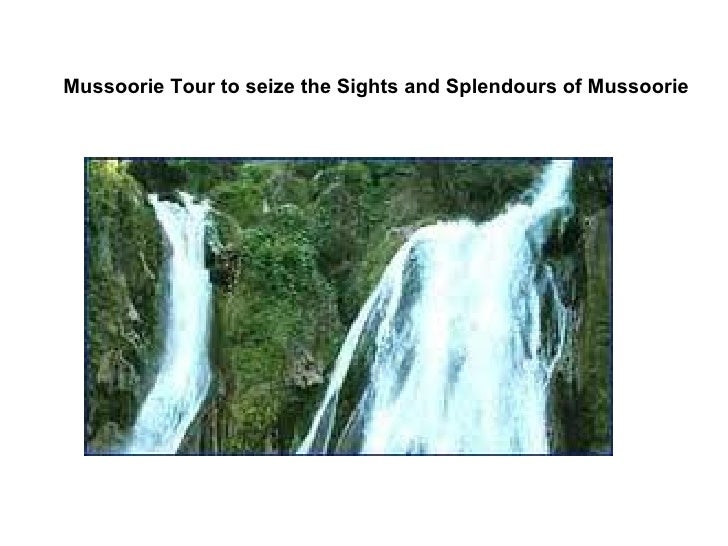 Mussoorie Tour to seize the Sights and Splendours of Mussoorie