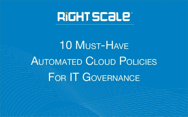 10 MUST-HAVE AUTOMATED CLOUD POLICIES FOR IT GOVERNANCE