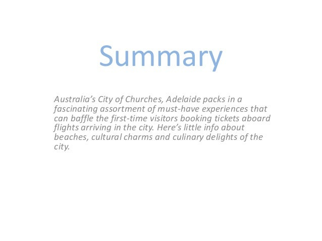 Summary Australia's City of Churches, Adelaide packs in a fascinating assortment of must-have experiences that can baffle ...
