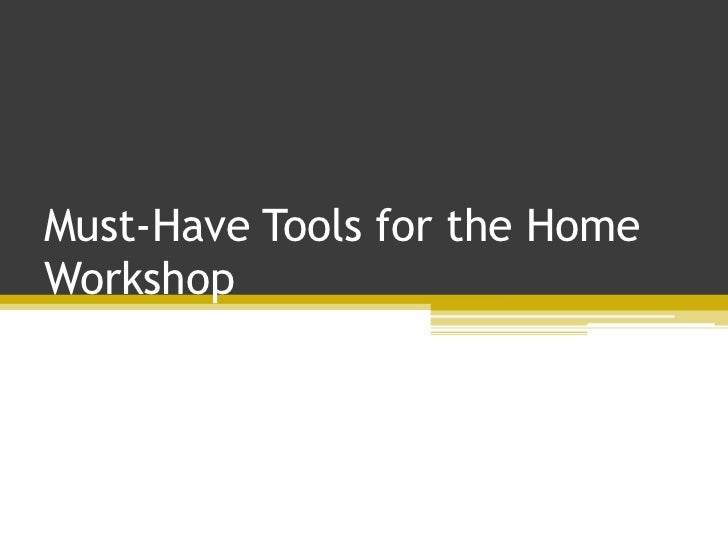 Must-Have Tools for the HomeWorkshop