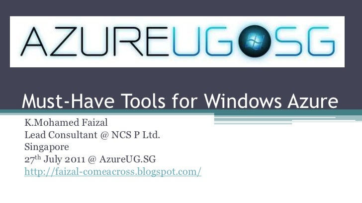 Must-Have Tools for Windows Azure<br />K.MohamedFaizal<br />Lead Consultant @ NCS P Ltd.<br />Singapore <br />27th July 20...