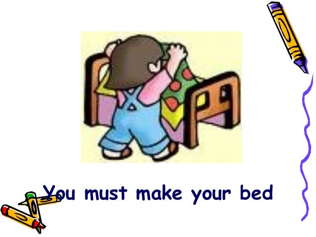 You must make your bed. Must   mustn t