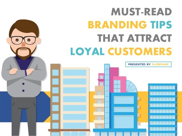 MUST-READ BRANDING TIPS THAT ATTRACT LOYAL CUSTOMERS