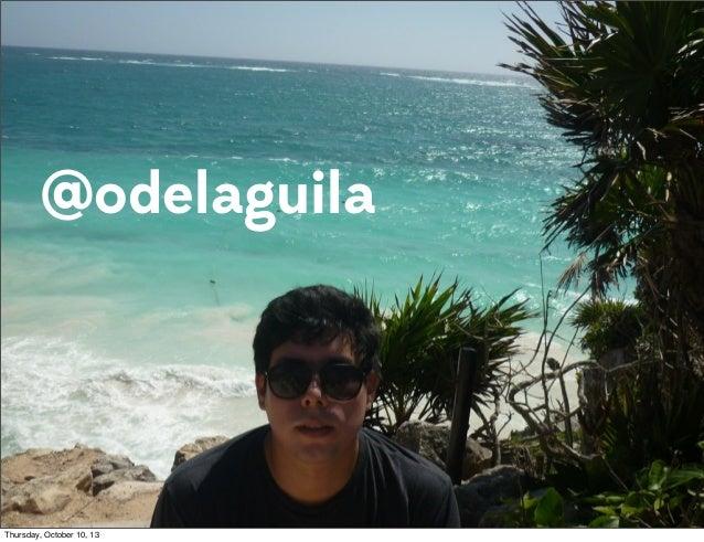 @odelaguila  Thursday, October 10, 13
