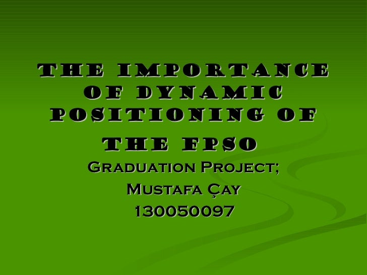 The IMPORTANCE of DYNAMIC POSITIONING of The FPSO   Graduation Project; Mustafa Çay 130050097