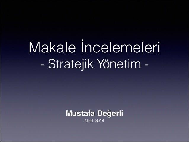 """Makale İncelemeleri - Stratejik Yönetim - Mustafa Değerli"""" Mart 2014"""