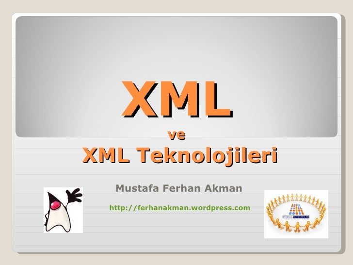 XML ve  XML Teknolojileri Mustafa Ferhan Akman <ul><ul><li>http://ferhanakman.wordpress.com </li></ul></ul>