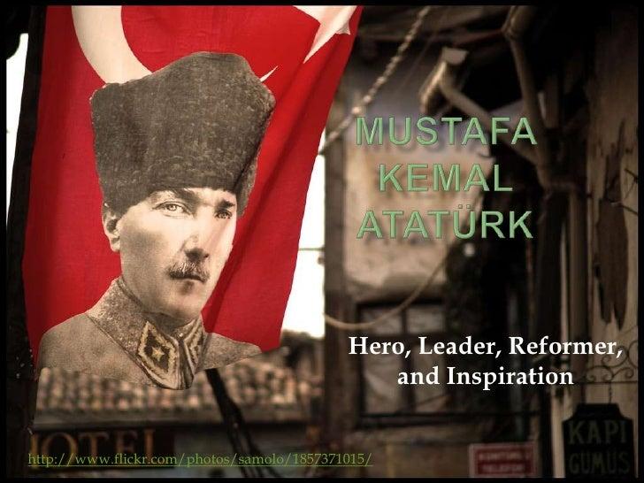 Mustafa KemalAtatürk<br />Hero, Leader, Reformer, and Inspiration<br />http://www.flickr.com/photos/samolo/1857371015/<br />