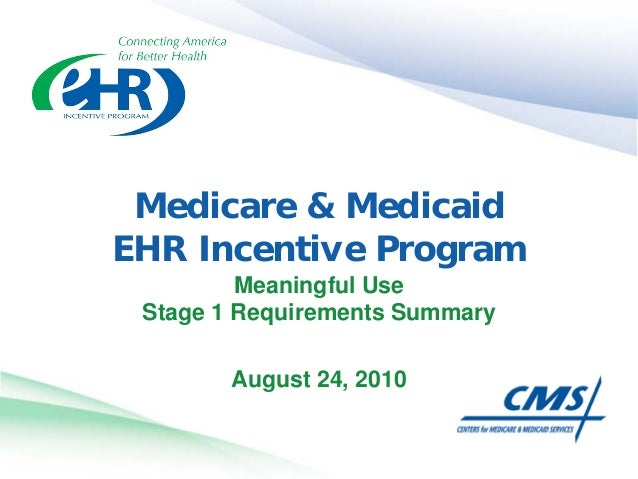 Medicare & Medicaid EHR Incentive Program Meaningful Use Stage 1 Requirements Summary August 24, 2010