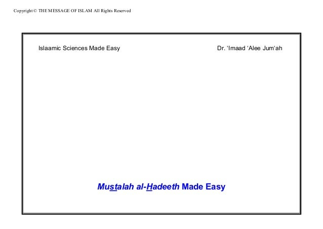 Copyright © THE MESSAGE OF ISLAM All Rights Reserved Islaamic Sciences Made Easy Dr. 'Imaad 'Alee Jum'ah Mustalah al-Hadee...
