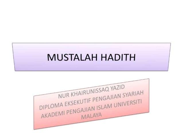 PENGENALAN          MUSTALAH HADITH Tiada satu kaedah pun tentang kisah nabi (kecuali di dalam al-quran) Ada keistimewa...