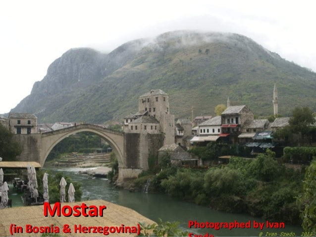Mostar  (in Bosnia & Herzegovina)  Photographed by Ivan