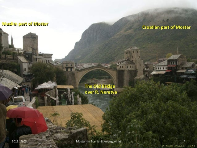 Mostar (in Bosnia & Herzegovina) Photographed by Ivan; 2.