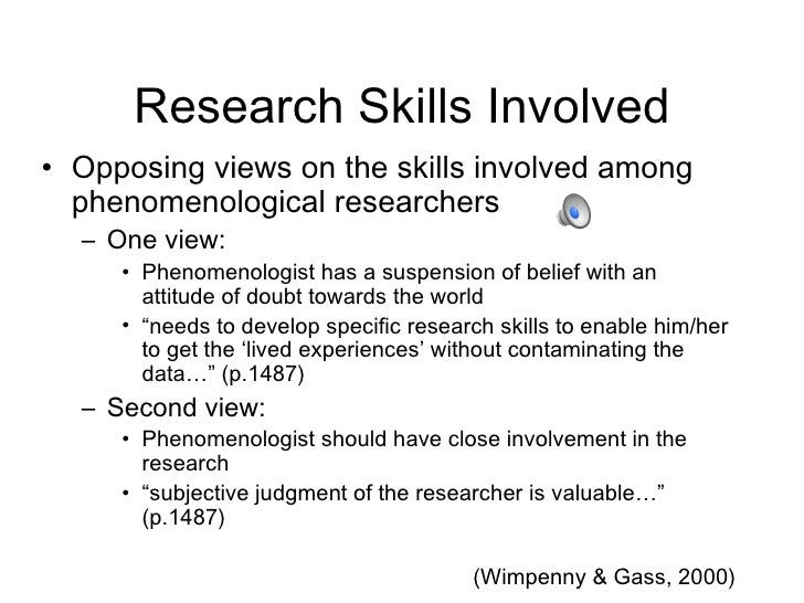 Research Skills Involved <ul><li>Opposing views on the skills involved among phenomenological researchers </li></ul><ul><u...