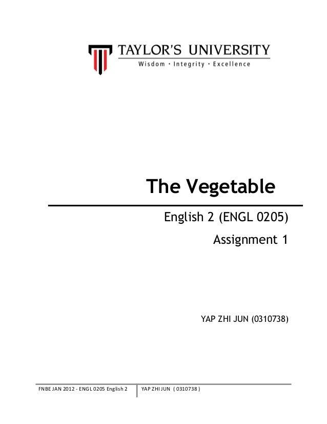 The VegetableEnglish 2 (ENGL 0205)Assignment 1YAP ZHI JUN (0310738)FNBE JAN 2012 - ENGL 0205 English 2 YAP ZHI JUN ( 03107...