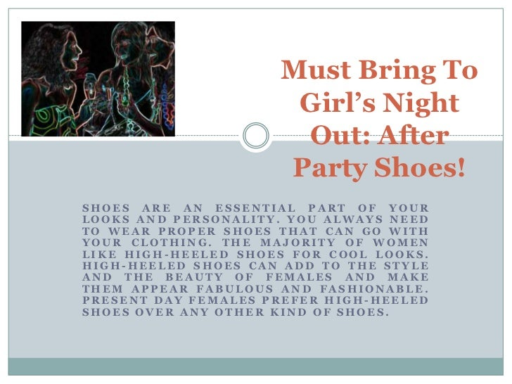 Must Bring To                      Girl's Night                      Out: After                     Party Shoes!SHOES ARE ...