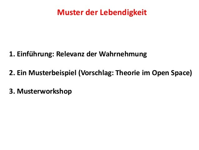 1. Einführung: Relevanz der Wahrnehmung 2. Ein Musterbeispiel (Vorschlag: Theorie im Open Space) 3. Musterworkshop Muster ...