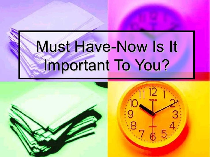 Must Have-Now Is It Important To You?