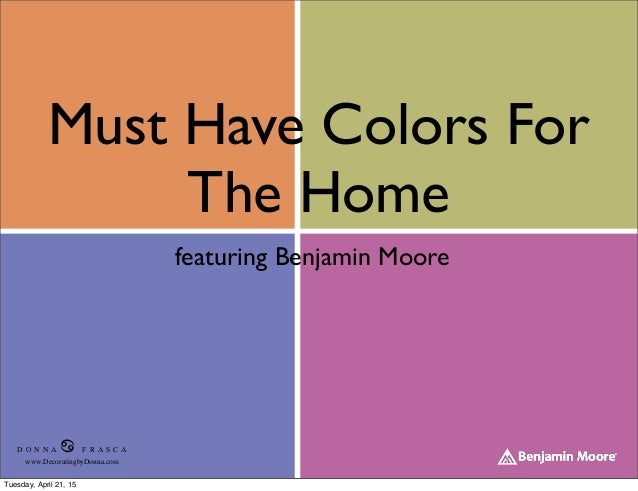 Must Have Colors For The Home featuring Benjamin Moore D O N N A ♋ F R A S C A www.DecoratingbyDonna.com Tuesday, April 21...