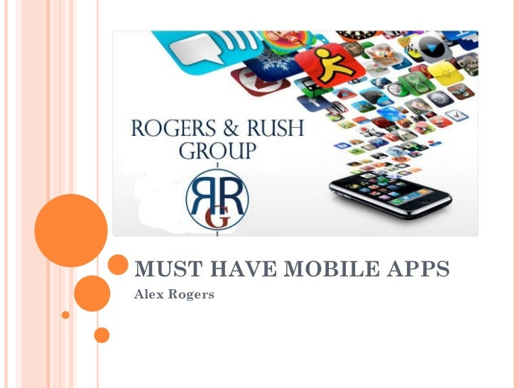 MUST HAVE MOBILE APPS Alex Rogers