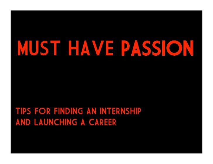MUST HAVE PASSION  TIPS FOR FINDING an INTERNSHIP And LAUNCHING A CAREER